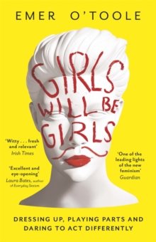 Girls Will be Girls : Dressing Up, Playing Parts and Daring to Act Differently, Paperback Book