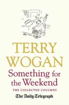 Something for the Weekend : The Collected Columns of Sir Terry Wogan, Paperback Book