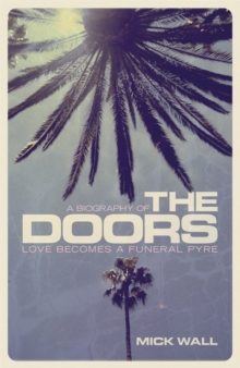 Love Becomes a Funeral Pyre : A Biography of The Doors, Paperback / softback Book