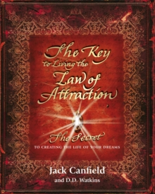 The Key to Living the Law of Attraction : The Secret To Creating the Life of Your Dreams, Paperback / softback Book