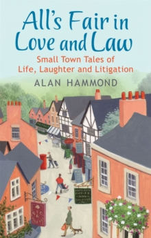 All's Fair in Love and Law : Small Town Tales of Life, Laughter and Litigation, Paperback Book