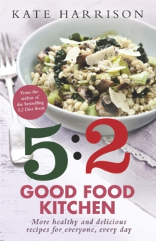 The 5:2 Good Food Kitchen : More Healthy and Delicious Recipes for Everyone, Everyday Book 2, Paperback Book