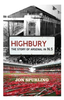 Highbury : The Story of Arsenal In N.5, Paperback / softback Book