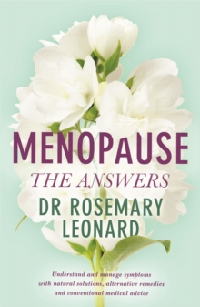 Menopause - The Answers : Understand and manage symptoms with natural solutions, alternative remedies and conventional medical advice, Paperback / softback Book