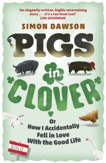 Pigs in Clover : Or How I Accidentally Fell in Love with the Good Life, Paperback Book