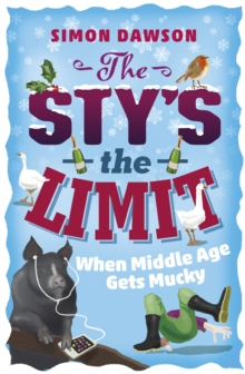 The Sty's the Limit : When Middle Age Gets Mucky, Paperback Book