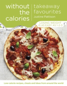 Takeaway Favourites Without the Calories : Low-Calorie Recipes, Cheats and Ideas from Around the World, Paperback Book