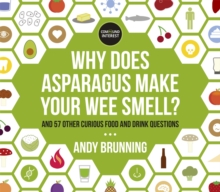 Why Does Asparagus Make Your Wee Smell? : And 57 Other Curious Food and Drink Questions, Paperback Book