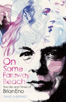 On Some Faraway Beach : The Life and Times of Brian Eno, Paperback Book
