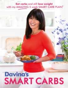 Davina's Smart Carbs : Eat Carbs and Still Lose Weight With My Amazing 5 Week Smart Carb Plan!, Paperback Book