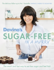 Davina's Sugar-Free in a Hurry : The Smart Way to Eat Less Sugar and Feel Fantastic, Paperback Book