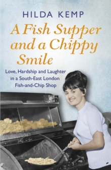 A Fish Supper and a Chippy Smile : Love, Hardship and Laughter in a South East London Fish-and-Chip Shop, Paperback Book