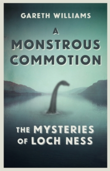 A Monstrous Commotion : The Mysteries of Loch Ness, Hardback Book