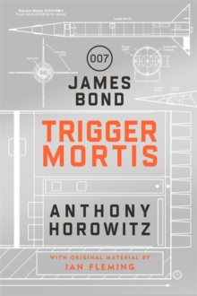 Trigger Mortis : A James Bond Novel, Hardback Book