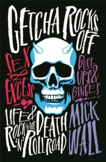 Getcha Rocks Off : Sex & Excess. Bust-Ups & Binges. Life & Death on the Rock `N' Roll Road, Hardback Book