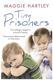 Tiny Prisoners : Two Siblings Trapped in a World of Abuse. One Woman Determined to Free Them., Paperback Book