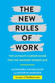 The New Rules of Work : The Ultimate Career Guide for the Modern Workplace, Paperback Book