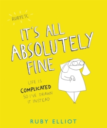 It's All Absolutely Fine : Life is complicated, so I've drawn it instead, Paperback / softback Book