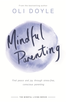 Mindful Parenting : Find peace and joy through stress-free, conscious parenting, Paperback / softback Book
