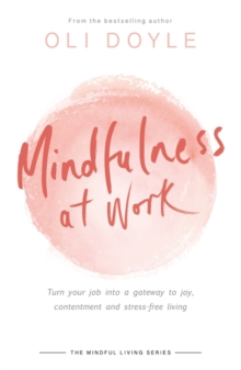 Mindfulness at Work : Turn Your Job into a Gateway to Joy, Contentment and Stress-Free Living, Paperback Book