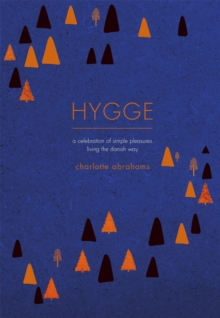 Hygge : A Celebration of Simple Pleasures. Living the Danish Way., Hardback Book