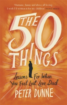 The 50 Things : Lessons for When You Feel Lost, Love Dad, Hardback Book