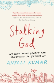 Stalking God : My Unorthodox Search for Something to Believe In, Paperback / softback Book