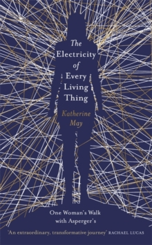 The Electricity of Every Living Thing : One Woman's Walk with Asperger's, Hardback Book
