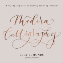 Modern Calligraphy : A Step-by-Step Guide to Mastering the Art of Creativity, Paperback / softback Book