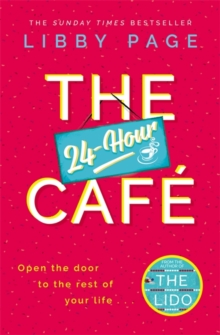 The 24-Hour Cafe : The new uplifting story of friendship, hope and following your dreams from the Sunday Times bestseller, Hardback Book