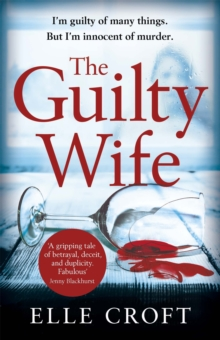The Guilty Wife : A Thrilling Psychological Suspense with Twists and Turns That Grip You to the Very Last Page, Paperback Book