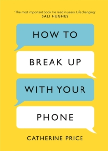 How to Break Up With Your Phone : The 30-Day Plan to Take Back Your Life, Hardback Book