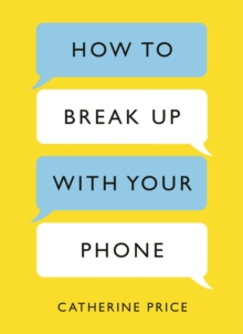 How to Break Up With Your Phone : The 30-Day Plan to Take Back Your Life, EPUB eBook