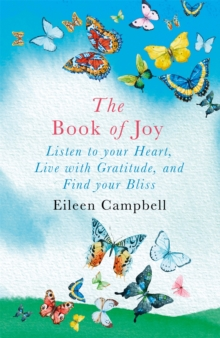 The Book of Joy : Listen to your Heart, Live with Gratitude, and Find your Bliss, Paperback / softback Book