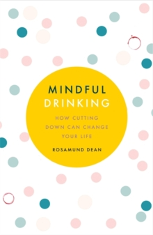 Mindful Drinking : How Cutting Down Can Change Your Life, Paperback / softback Book