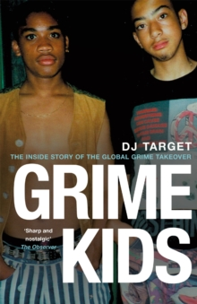 Grime Kids : The Inside Story of the Global Grime Takeover, Paperback / softback Book