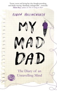 My Mad Dad : The Diary of an Unravelling Mind, Hardback Book