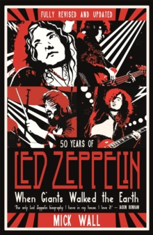When Giants Walked the Earth : 50 years of Led Zeppelin. The fully revised and updated biography., Paperback / softback Book