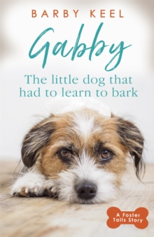 Gabby: The Little Dog that had to Learn to Bark, Paperback / softback Book