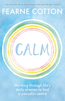 Calm : Working through life's daily stresses to find a peaceful centre, Paperback / softback Book