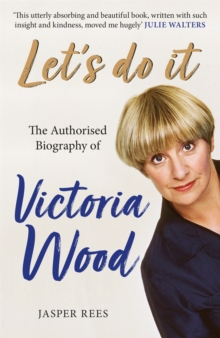 Let's Do It: The Authorised Biography of Victoria Wood, Paperback / softback Book