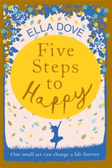 Five Steps to Happy : An uplifting novel based on a true story, Hardback Book