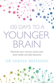 100 Days to a Younger Brain : Maximise your memory, boost your brain health and defy dementia, Paperback / softback Book