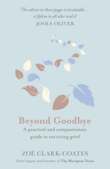 Beyond Goodbye : A practical and compassionate guide to surviving grief, with day-by-day resources to navigate a path through loss, Paperback / softback Book