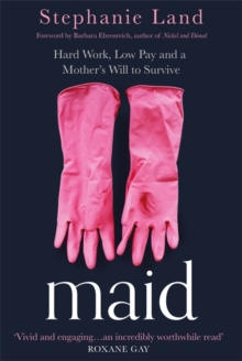 Maid : Hard Work, Low Pay, and a Mother's Will to Survive, Hardback Book