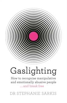 Gaslighting : How to recognise manipulative and emotionally abusive people - and break free, Paperback / softback Book