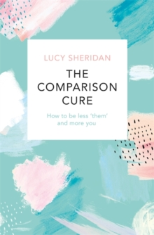The Comparison Cure : How to be less 'them' and more you, Paperback / softback Book