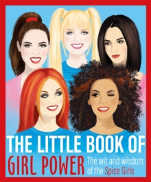 The Little Book of Girl Power : The Wit and Wisdom of the Spice Girls, Hardback Book