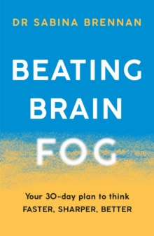 Beating Brain Fog : Your 30-Day Plan to Think Faster, Sharper, Better, Paperback / softback Book