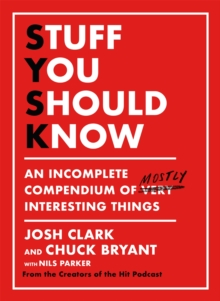 Stuff You Should Know : An Incomplete Compendium of Mostly Interesting Things, Hardback Book